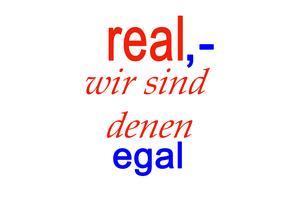 real ... wir sind denen egal
